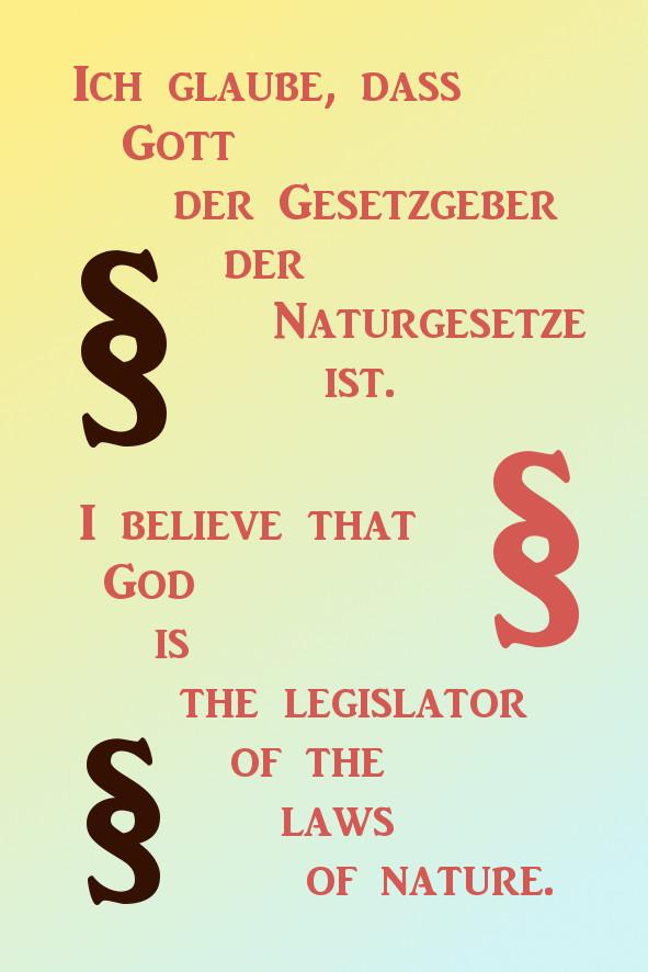 Ich glaube, dass Gott der Gesetzgeber der Naturgesetze ist.