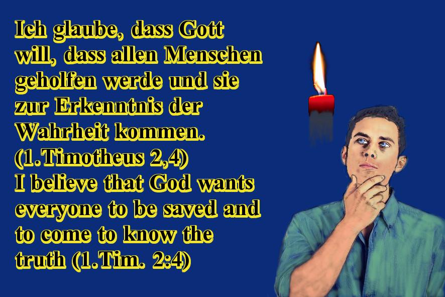 Ich glaube, dass Gott will, dass alle Menschen zur Erkenntnis der Wahrheit kommen