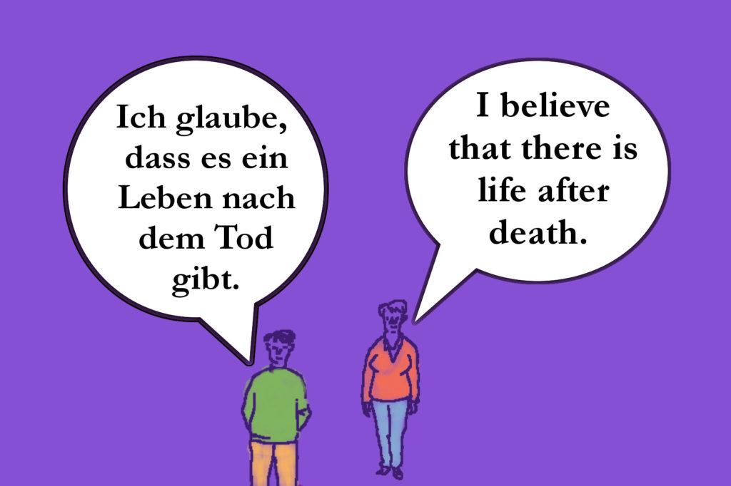Ich glaube, dass es ein Leben nach dem Tod gibt.