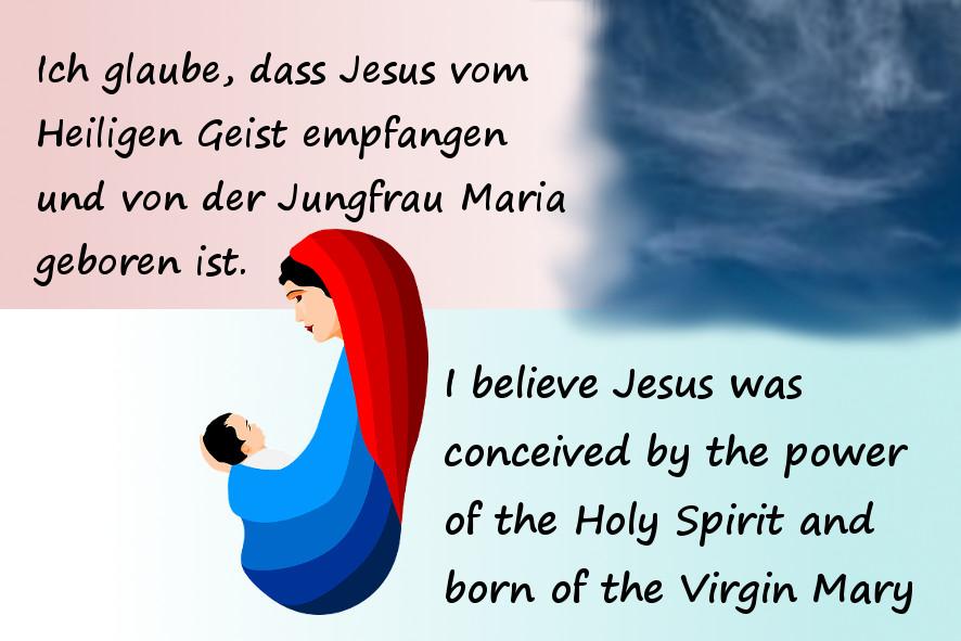 Ich glaube, dass Jesus vom Heiligen Geist empfangen ...