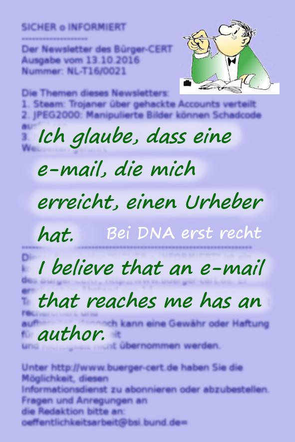 Ich glaube, dass eine E-mail einen Urheber hat. Wie bei der DNA.