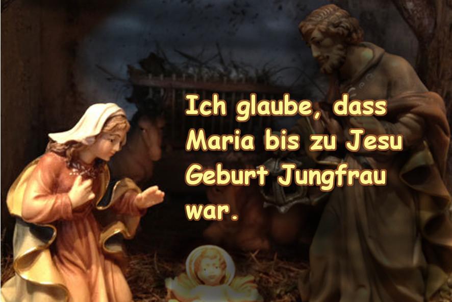Ich glaube, dass Maria bis zu Jesu Geburt Jungfrau war.