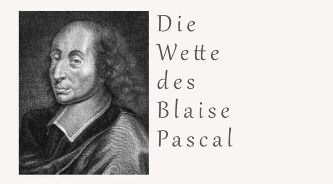 Die Wette des Blaise Pascal